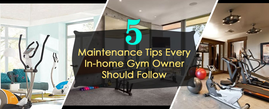 Maintenance tips every in home gym owner should follow